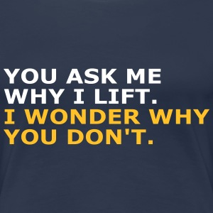 Ask me why i Lift T-shirts - Vrouwen Premium T-shirt