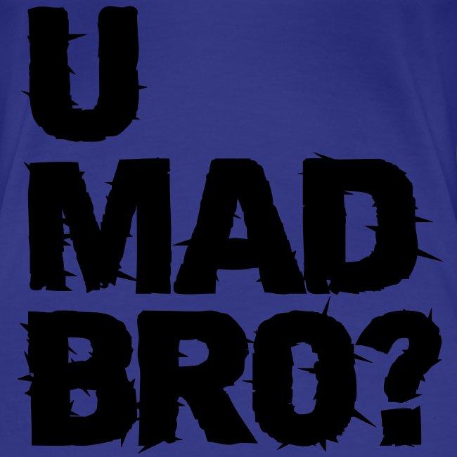 T-Shirt U Mad Bro?
