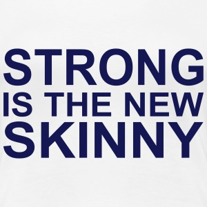 Strong is the new Skinny T-shirts - Vrouwen Premium T-shirt