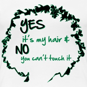 Yes it's My Hair And No You Can't Touch it T-Shirts - Women's Premium T-Shirt
