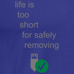 life_is_too_short_for_safely_removing T-Shirts - Männer Premium T-Shirt
