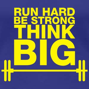 Run hard, be strong, think BIG! - Frauen Premium T-Shirt