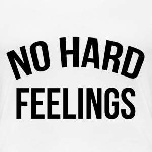 No hard feelings T-Shirts - Women's Premium T-Shirt