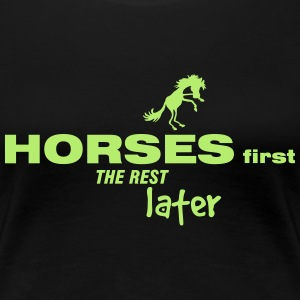 Pferd horses first the rest later - Frauen Premium T-Shirt