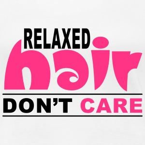 Relaxed Hair Don't Care T-Shirts - Women's Premium T-Shirt