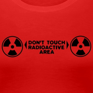 Rot dont touch - radioactive! Girlie - Frauen Premium T-Shirt
