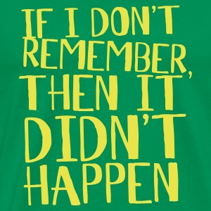 Bottlegreen If i don't remember, then it didn't happen T-Shirts - Men's Premium T-Shirt