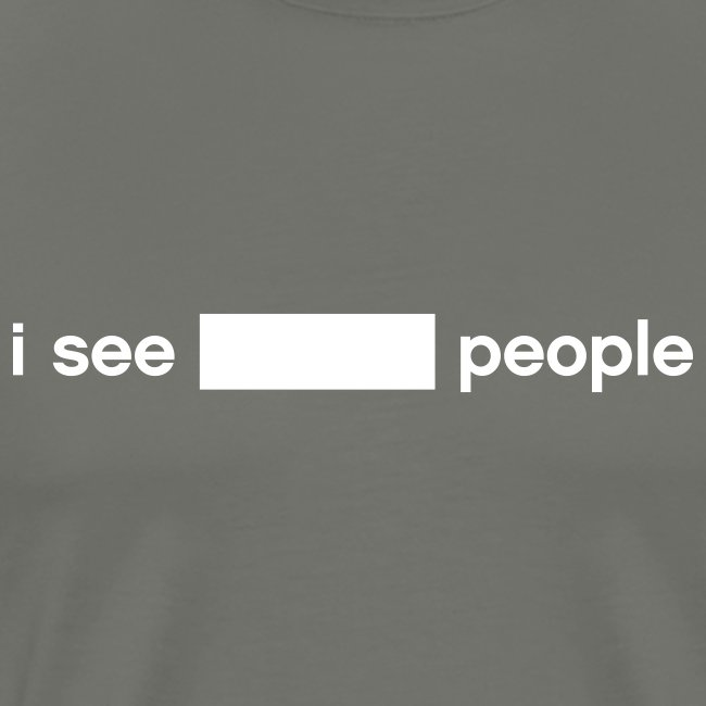 i see BLANK people (write-on)