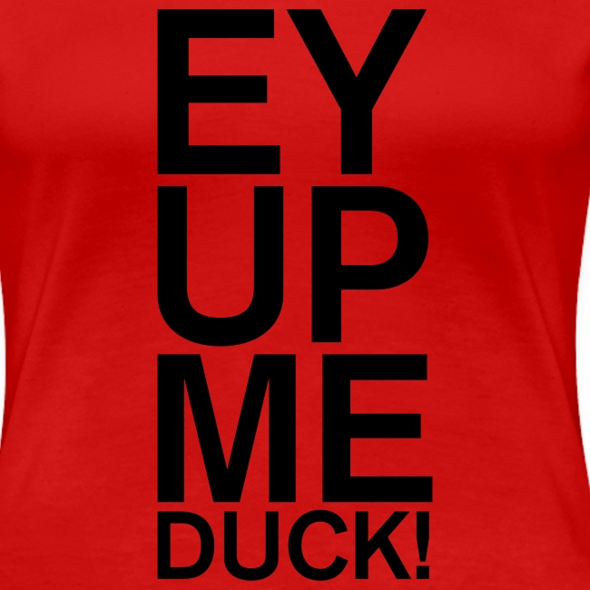 EY UP ME DUCK