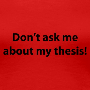 Red Don't ask me about my thesis Women's T-Shirts - Women's Premium T-Shirt