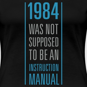 Schwarz 1984 was not supposed to be an instruction manual Girlie - Frauen Premium T-Shirt