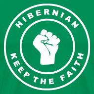 Design ~ HIBERNIAN - KEEP THE FAITH (you choose the colour of this tee)