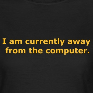 I am currently away from the computer Girlie Chocolate - Frauen T-Shirt