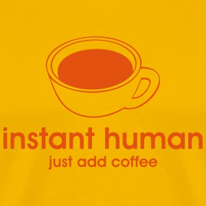 Gelb Instant Human - Just add coffee T-Shirt - Männer Premium T-Shirt