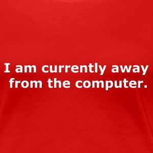 Rouge I am currently away from the computer T-shirts (m. courtes) - T-shirt Premium Femme