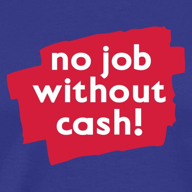 no job without cash! Shirt