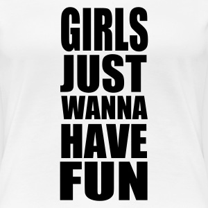 Weiß Mädchen - Girls just wanna have fun Girlie - Frauen Premium T-Shirt