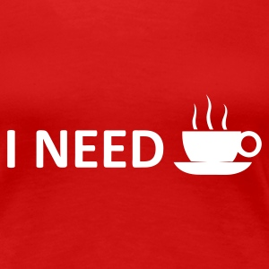 I need coffee - Premium T-skjorte for kvinner