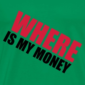 Grass green Where is my money Men's Tees (short-sleeved) - Men's Premium T-Shirt