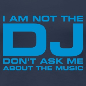 Navy I am not the DJ, don't ask me about the music T-shirts (korte mouw) - Vrouwen Premium T-shirt