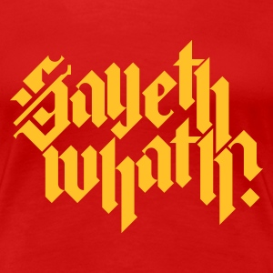 Donkerrood Sayeth Whath? T-shirts - Vrouwen Premium T-shirt
