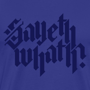Sky Sayeth Whath? Men's Tees - Men's Premium T-Shirt