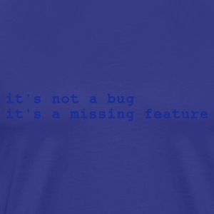 Sky it's not a bug - it's a missing feature T-shirts - Mannen Premium T-shirt