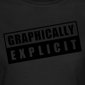 graphically explicit - Vrouwen T-shirt
