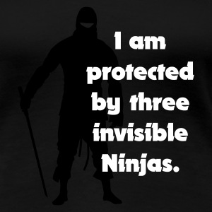 Black I am protected by three invisible ninjas Women's Tees - Women's Premium T-Shirt