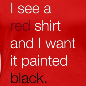 I see a red shirt and I want it painted black T-shirts - Vrouwen Premium T-shirt