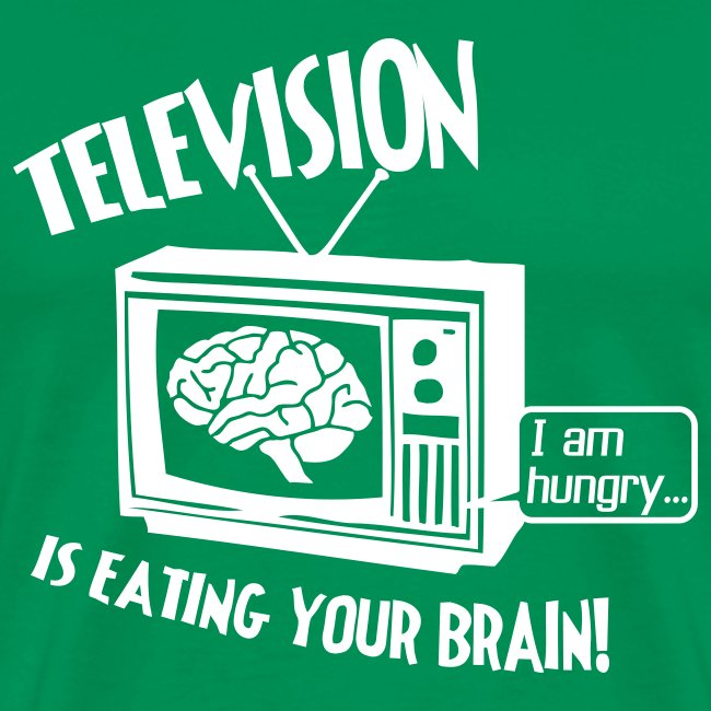 TELEVISION is eating your brain!