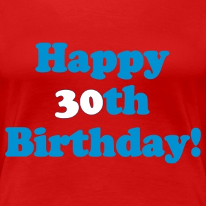 Rot Happy 30th birthday! T-Shirts - Frauen Premium T-Shirt