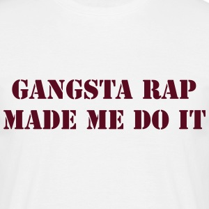 gangsta rap made me do it T-Shirts - Männer T-Shirt