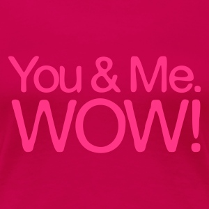 You & Me. WOW! - Frauen Premium T-Shirt