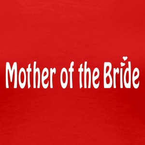 Red Mother of the Bride Women's T-Shirts - Women's Premium T-Shirt