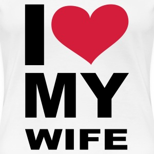 Weiß I love my wife - eushirt.com T-Shirts - Frauen Premium T-Shirt