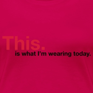Light pink This is what I\'m wearing today (2c, ENG) T-shirts - Dame premium T-shirt