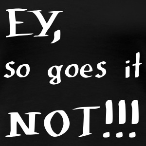 Schwarz EY so NOT!!! - eushirt.com T-Shirts - Frauen Premium T-Shirt
