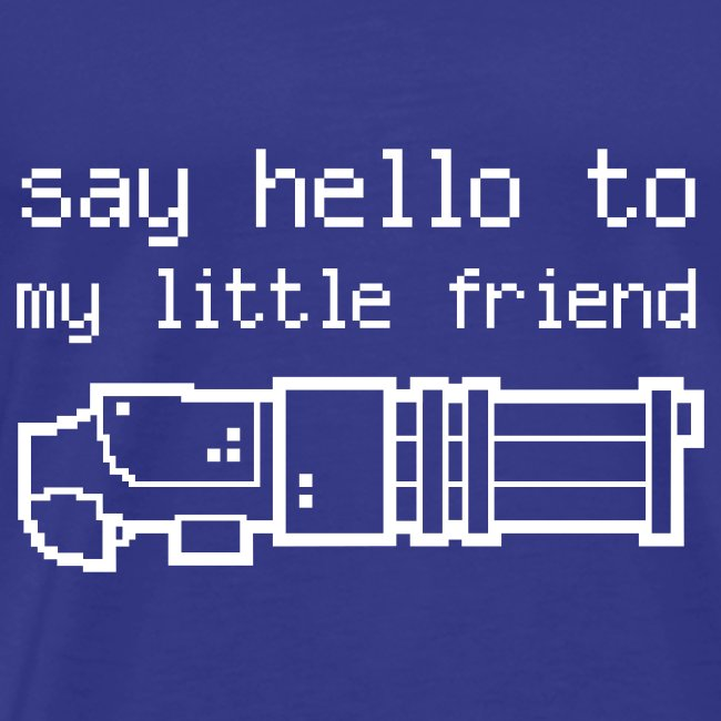Say hello to my little friend - T/W