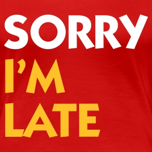 Red Sorry I'm Late (2c) Women's T-Shirts - Women's Premium T-Shirt