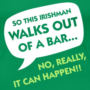 Grasgroen Irishman Walks Out of a Bar (2c) T-shirts - Vrouwen Premium T-shirt