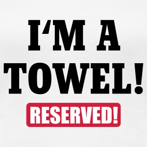 Weiß I'm a towel - reserved © T-Shirts - Dame premium T-shirt