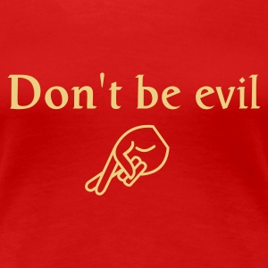 don't be evil - Vrouwen Premium T-shirt