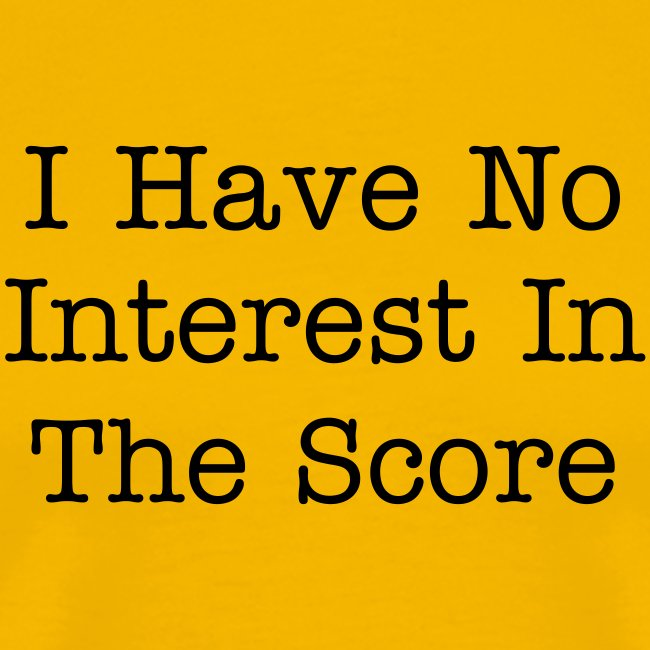 I Have No Interest In The Score