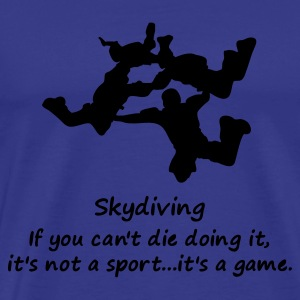 Skydiving If You Can't Die Doing It - Men's Premium T-Shirt