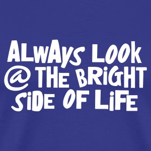 Koningsblauw always look at the bright side of life T-shirts - Mannen Premium T-shirt