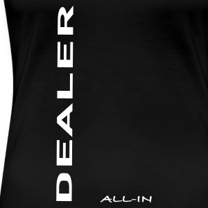 Noir dealer, All-in T-shirts - T-shirt Premium Femme