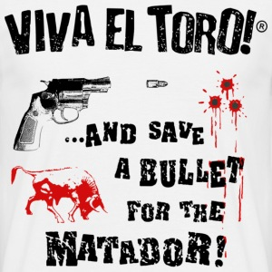 VIVA EL TORO! Save A Bullet For The Matador - Men's T-Shirt