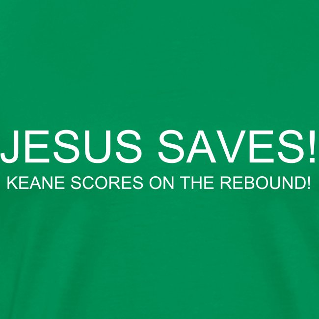 JESUS SAVES! KEANE SCORES ON THE REBOUND!