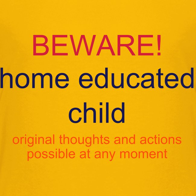 Beware the home educated child T - yellow